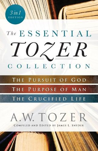 The Essential Tozer Collection: The Pursuit of God, The Purpose of Man, and The Crucified Life (Paperback)