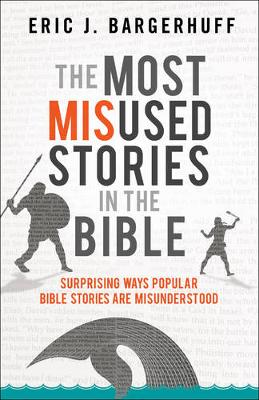 The Most Misused Stories in the Bible: Surprising Ways Popular Bible Stories Are Misunderstood (Paperback)