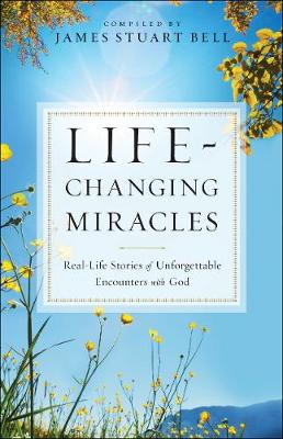 Life-Changing Miracles: Real-Life Stories of Unforgettable Encounters with God (Paperback)