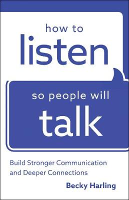 How to Listen So People Will Talk: Build Stronger Communication and Deeper Connections (Paperback)