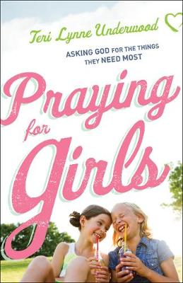 Praying for Girls: Asking God for the Things They Need Most (Paperback)