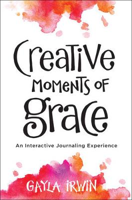 Creative Moments of Grace: An Interactive Journaling Experience (Paperback)