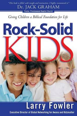 Rock-Solid Kids: Giving Children a Biblical Foundation for Life (Paperback)
