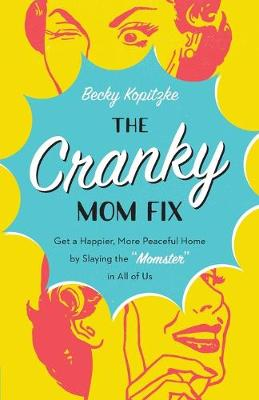 "The Cranky Mom Fix: Get a Happier, More Peaceful Home by Slaying the ""Momster"" in All of Us (Paperback)"