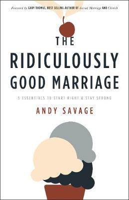 The Ridiculously Good Marriage: 5 Essentials to Start Right and Stay Strong (Paperback)