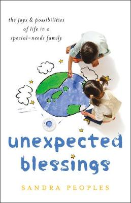 Unexpected Blessings: The Joys & Possibilities of Life in a Special-Needs Family (Paperback)