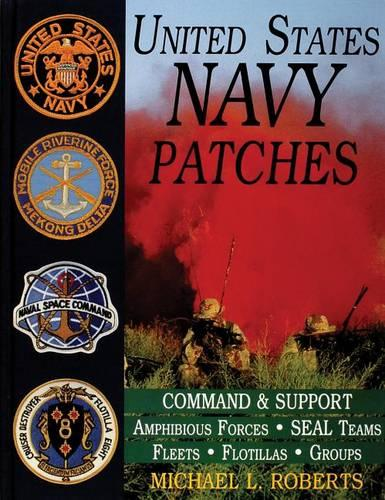 United States Navy Patches Series: Volume IV: Amphibious Forces, SEAL Teams, Fleets, Flotillas, Groups (Hardback)