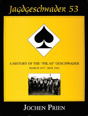 "Jagdeschwader 53: A History of the ""Pik As"" Geschwader Vol.1 (Hardback)"