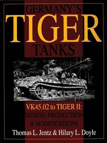 Germany's Tiger Tanks: VK45.02 to TIGER II: VK45.02 to TIGER II Design, Production and Modifications (Hardback)