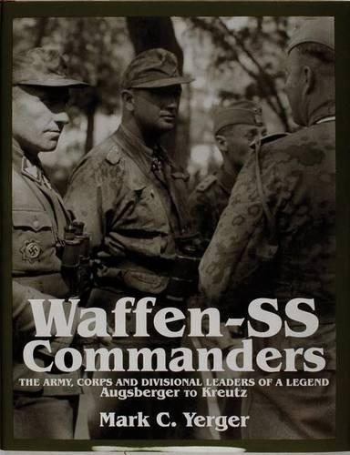 Waffen-SS Commanders: The Army, Corps and Division Leaders of a Legend-Augsberger to Kreutz (Hardback)