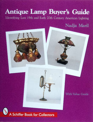Antique Lamp Buyer's Guide: Identifying Late 19th and Early 20th Century American Lighting (Paperback)