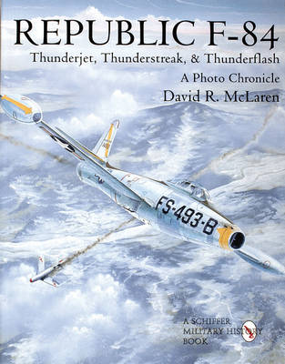 Republic F-84: Thunderjet, Thunderstreak, & Thunderflash/A Photo Chronicle (Paperback)