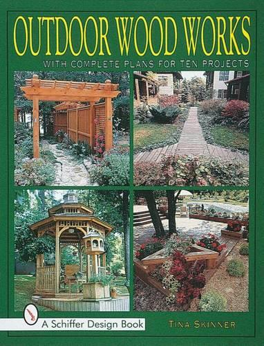 Outdoor Wood Works: With Complete Plans for Ten Projects (Paperback)
