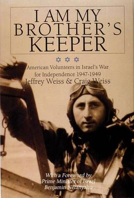 I am My Brother's Keeper: American Volunteers in Israel's War for Independence (Hardback)