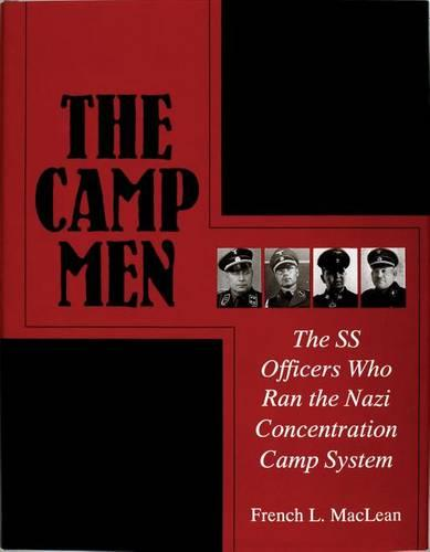 Camp Men: The SS Officers Who Ran the Nazi Concentration Camp System (Hardback)