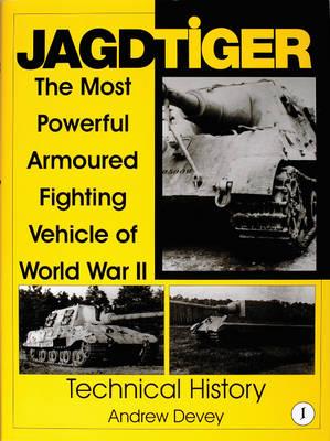 Jagdtiger: The Mt Powerful Armoured Fighting Vehicle of World War II: TECHNICAL HISTORY (Hardback)