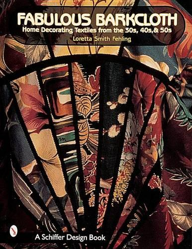 Fabulous Barkcloth: Home Decorating Textiles from the 30s, 40s, and 50s (Paperback)
