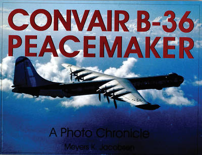 Convair B-36 Peacemaker:: A Photo Chronicle (Paperback)