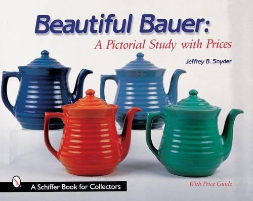 Beautiful Bauer: A Pictorial Study with Prices (Hardback)