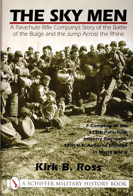 Sky Men: A Parachute Rifle Company's Story of the Battle of the Bulge and the Jump Acrs the Rhine (Hardback)