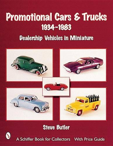 Promotional Cars and Trucks, 1934-1983: Dealership Vehicles in Miniature (Paperback)