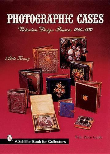Photographic Cases: Victorian Design Sources 1840-1870 (Hardback)