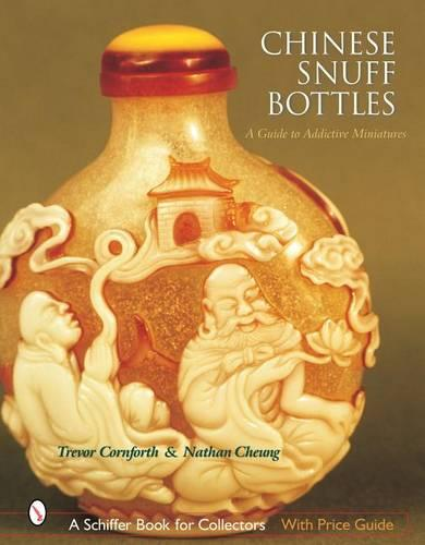 Chinese Snuff Bottles : A Guide to Addictive Miniatures (Hardback)