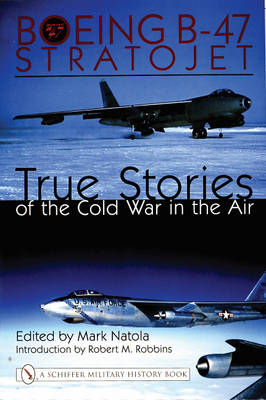 Boeing B-47 Stratojet:: True Stories of the Cold War in the Air (Hardback)