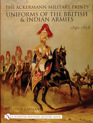 Ackermann Military Prints: Uniforms of the British and Indian Armies 1840-1855 (Hardback)