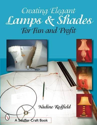 Creating Elegant Lamps and Shades: For Fun and Profit (Paperback)