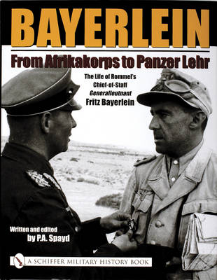 Bayerlein: From Afrikakorps to Panzer Lehr: The Life of Rommel's Chief-of-Staff Generalleutnant Fritz Bayerlein (Hardback)