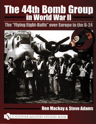 "44th Bomb Group in World War II: The ""Flying Eight-Balls"" over Eure in the B-24 (Hardback)"