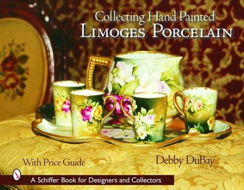 Collecting Hand Painted Limoges Porcelain: Boxes to Vases (Hardback)