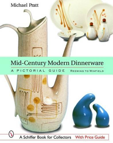 Mid-Century Modern Dinnerware: A Pictorial Guide: Redwing to Winfield (Hardback)