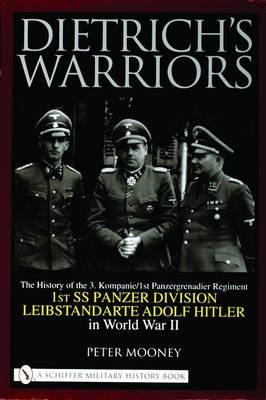 Dietrich's Warriors: The History of the 3. Kompanie 1st Panzergrenadier Regiment 1st SS Panzer Division Leibstandarte Adolf Hitler in World War II (Hardback)