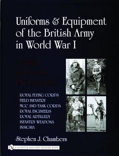 Uniforms and Equipment of the British Army in World War I: A Study in Period Photographs (Hardback)