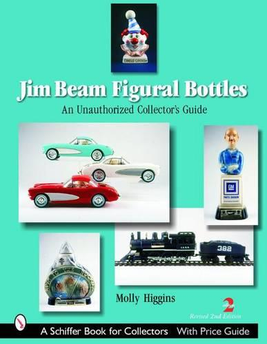 Jim Beam Figural Bottles: an Unauthorized Collector's Guide (Paperback)