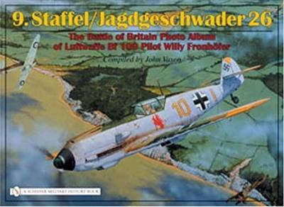 9.Staffel/Jagdgeschwader 26: The Battle of Britain Photo Album of Luftwaffe Bf 109 Pilot Willy Fronhofer (Hardback)