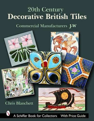 20th Century Decorative British Tiles: Commercial Manufacturers, J-W (Hardback)