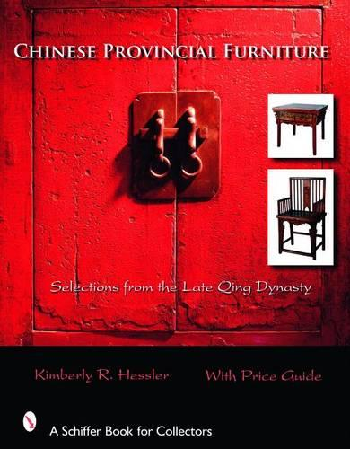 Chinese Provincial Furniture: Selections From the Late Qing Dynasty (Hardback)