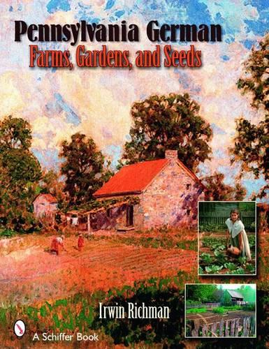 Pennsylvania German Farms, Gardens, and Seeds : Landis Valley in Four Centuries (Paperback)