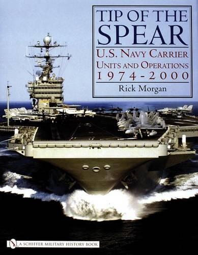 Tip of the Spear:: U.S. Navy Carrier Units and erations 1974-2000 (Hardback)