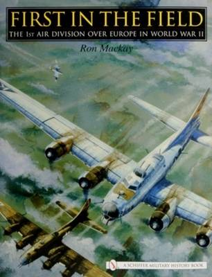 First in the Field: The 1ST Air Division over Eure in WWII (Hardback)