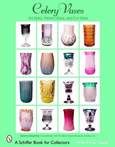 Celery Vases: Art Glass, Pattern Glass, and Cut Glass (Paperback)