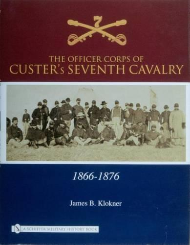 Officer Corps of Custer's Seventh Cavalry: 1866-1876 (Hardback)