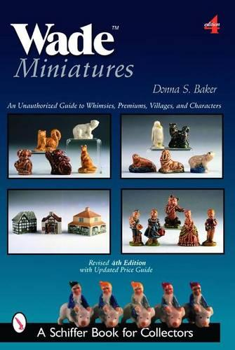Wade Miniatures: An Unauthorized Guide to Whimsies, Premiums, Villages, and Characters (Paperback)