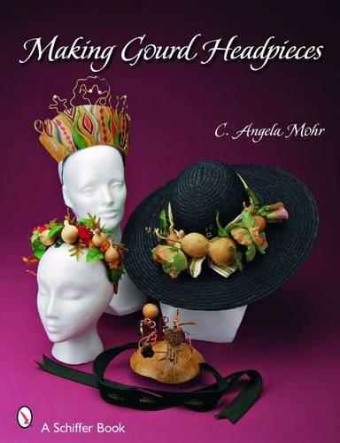 Making Gourd Headpieces: Decorating and Creating Headgear for Every Occasion (Paperback)
