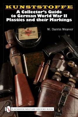 Kunstsoffe: a Collector's Guide to German World War Ii Plastics and Their Markings (Hardback)