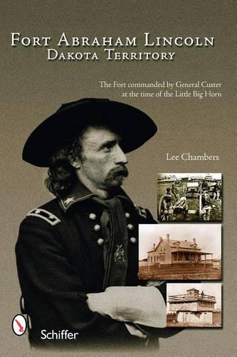 Fort Abraham Lincoln: Dakota Territory (Paperback)