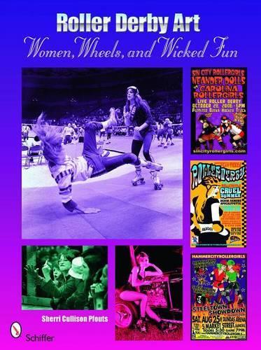 Roller Derby Art: Women, Wheels, and Wicked Fun (Paperback)